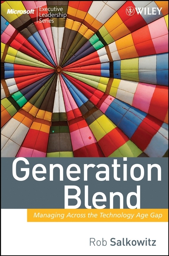 Rob  Salkowitz Generation Blend. Managing Across the Technology Age Gap elena samsonova the new technology of managing your life
