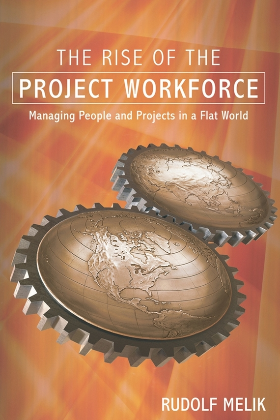 Rudolf Melik The Rise of the Project Workforce. Managing People and Projects in a Flat World srichander ramaswamy managing credit risk in corporate bond portfolios a practitioner s guide