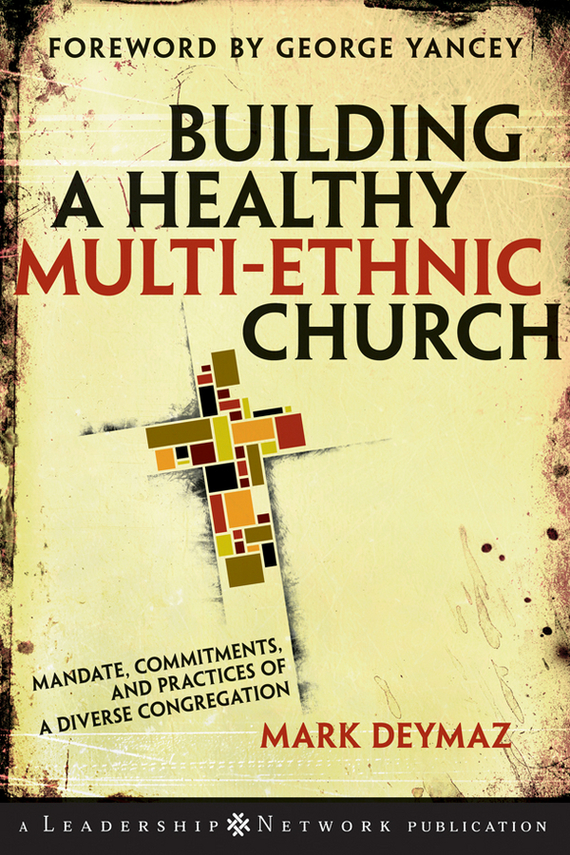 Mark DeYmaz Building a Healthy Multi-ethnic Church. Mandate, Commitments and Practices of a Diverse Congregation