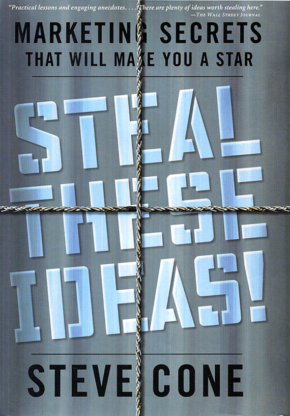 Steve Cone Steal These Ideas!. Marketing Secrets That Will Make You a Star ISBN: 9780470883044 steve cone steal these ideas marketing secrets that will make you a star