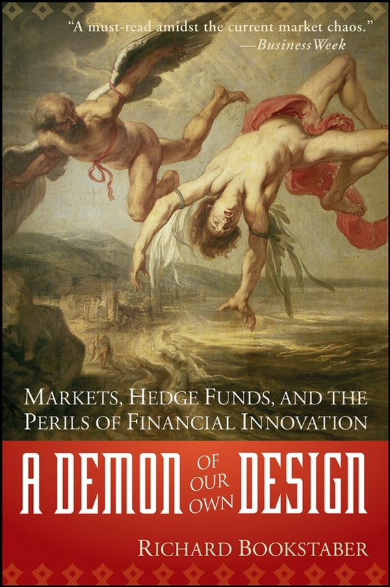 Richard  Bookstaber A Demon of Our Own Design. Markets, Hedge Funds, and the Perils of Financial Innovation richard rohr falling upward a spirituality for the two halves of life
