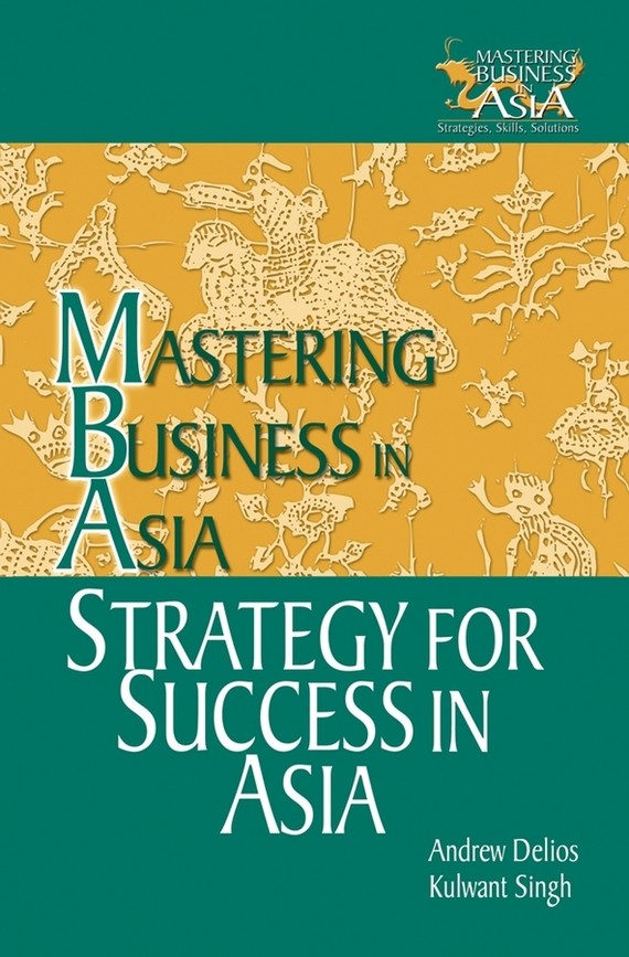 Andrew Delios Strategy for Success in Asia. Mastering Business in Asia gender culture and politics in punjab a perspective