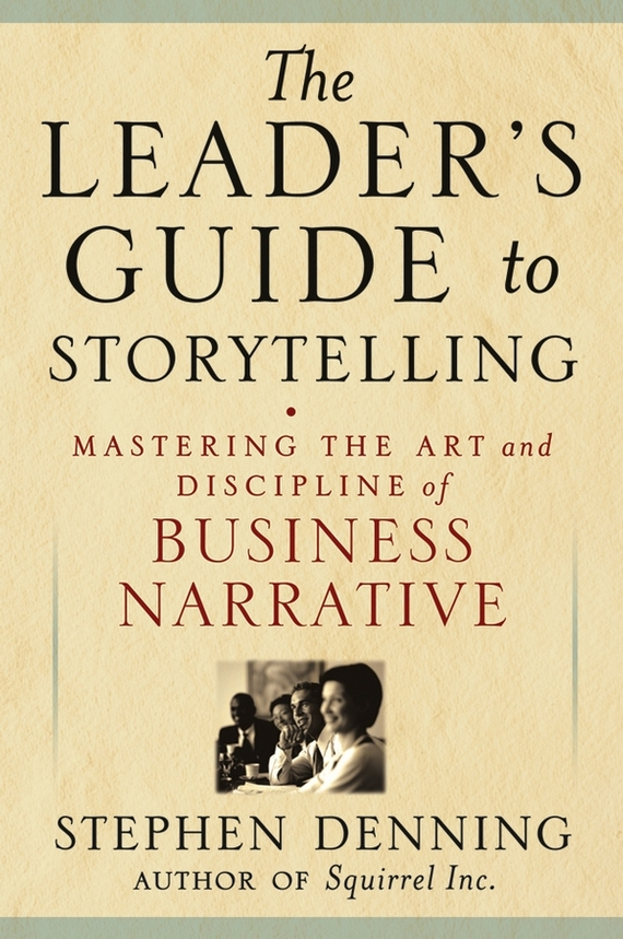 Stephen Denning The Leader's Guide to Storytelling. Mastering the Art and Discipline of Business Narrative рюкзак danny bear danny bear mp002xw13r0g