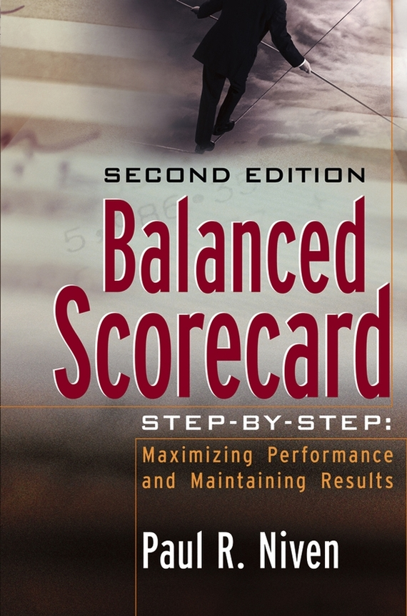 Paul Niven R. Balanced Scorecard Step-by-Step. Maximizing Performance and Maintaining Results