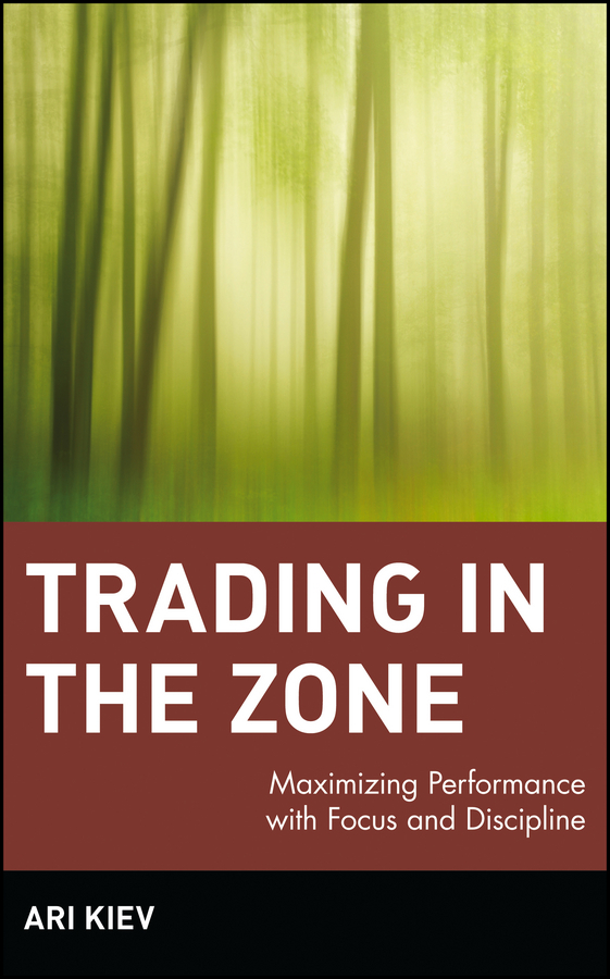 Ari Kiev Trading in the Zone. Maximizing Performance with Focus and Discipline ISBN: 9780471038313 stephen weiss l the big win learning from the legends to become a more successful investor