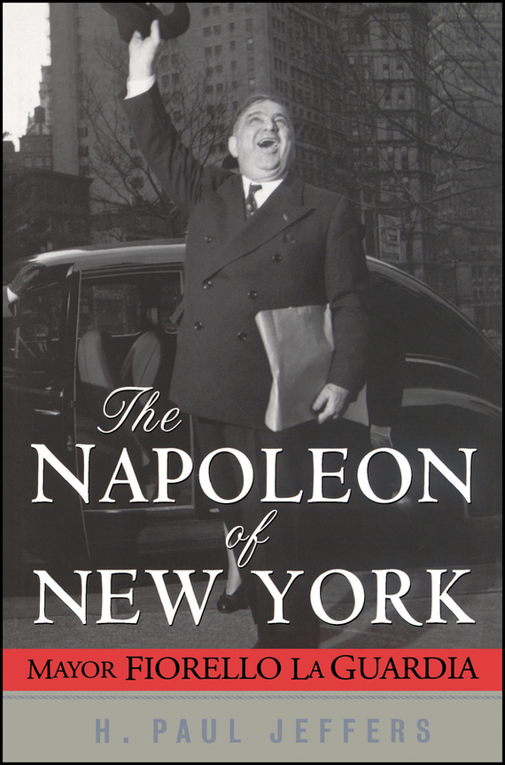 H. Paul Jeffers The Napoleon of New York. Mayor Fiorello La Guardia paul a  samuelson the price of