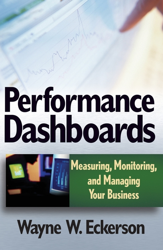 Wayne Eckerson W. Performance Dashboards. Measuring, Monitoring, and Managing Your Business