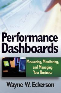 Wayne Eckerson W. - Performance Dashboards. Measuring, Monitoring, and Managing Your Business