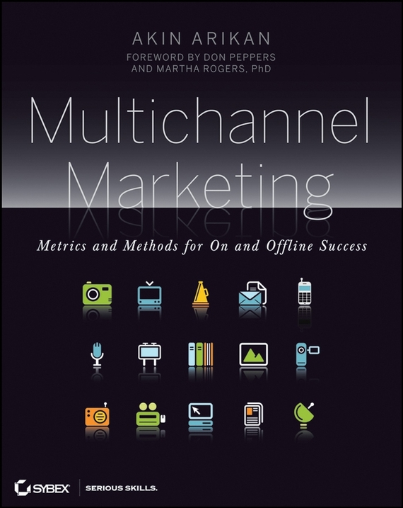 Akin Arikan Multichannel Marketing. Metrics and Methods for On and Offline Success mark jeffery data driven marketing the 15 metrics everyone in marketing should know