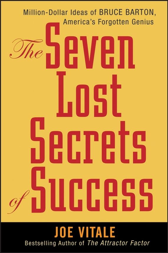 Joe Vitale The Seven Lost Secrets of Success. Million Dollar Ideas of Bruce Barton, America's Forgotten Genius duncan bruce the dream cafe lessons in the art of radical innovation