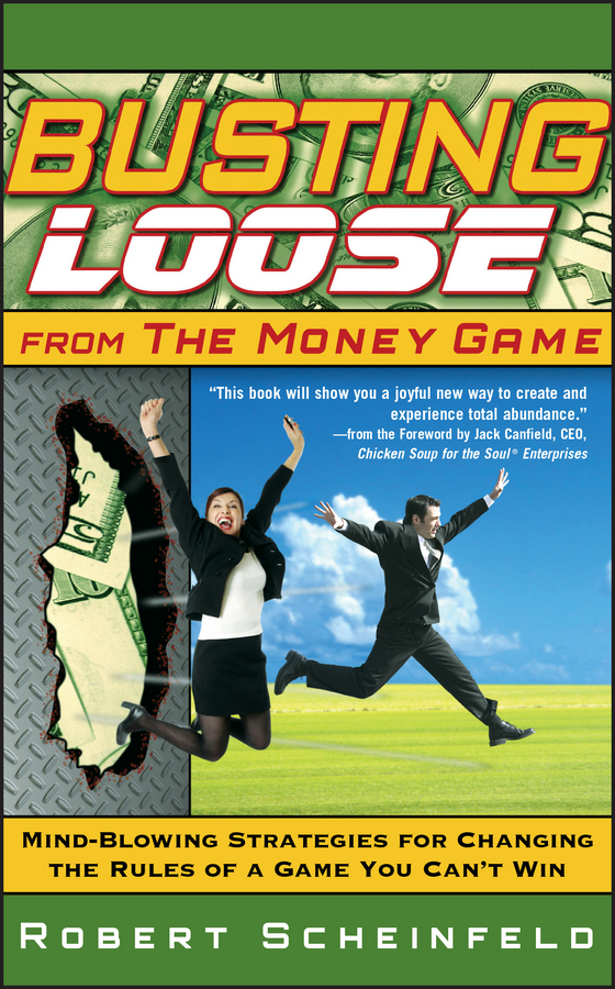 Robert  Scheinfeld Busting Loose From the Money Game. Mind-Blowing Strategies for Changing the Rules of a Game You Can't Win norman god that limps – science and technology i n the eighties