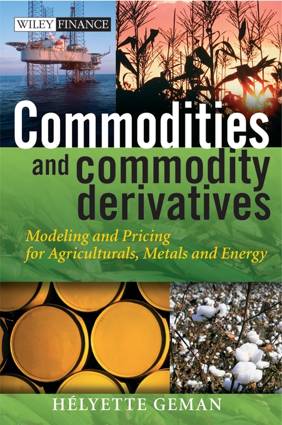 Helyette  Geman Commodities and Commodity Derivatives. Modeling and Pricing for Agriculturals, Metals and Energy modeling and analysis for supply chain network in web gis environment