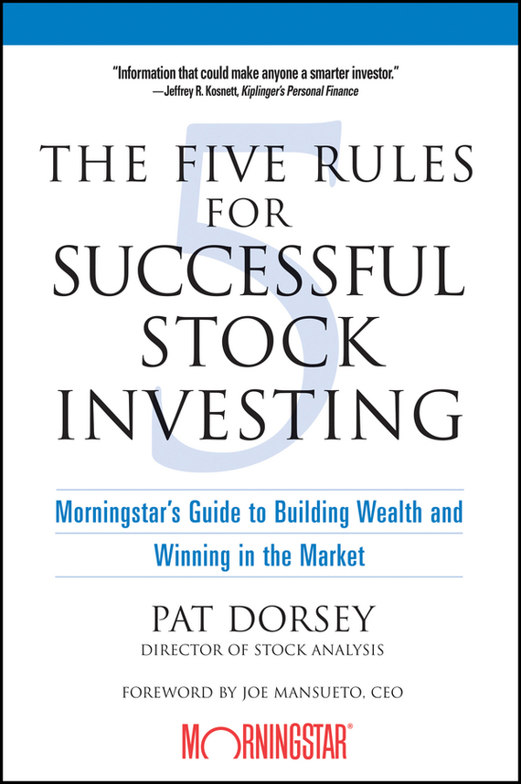 Pat Dorsey The Five Rules for Successful Stock Investing. Morningstar's Guide to Building Wealth and Winning in the Market