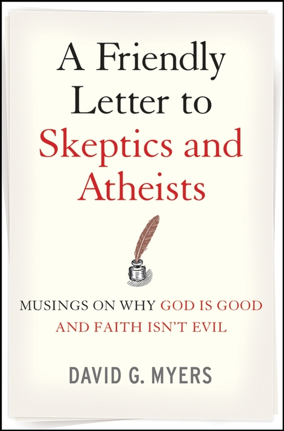 David Myers G. A Friendly Letter to Skeptics and Atheists. Musings on Why God Is Good and Faith Isn't Evil good guide to dog friendly pubs hotels and b