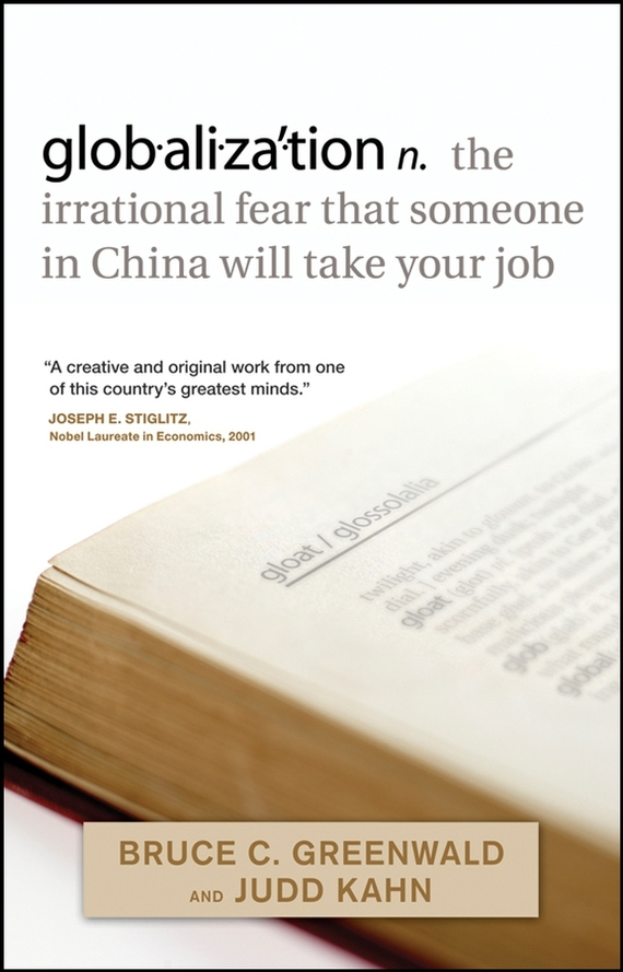 Judd  Kahn globalization. n. the irrational fear that someone in China will take your job duncan bruce the dream cafe lessons in the art of radical innovation