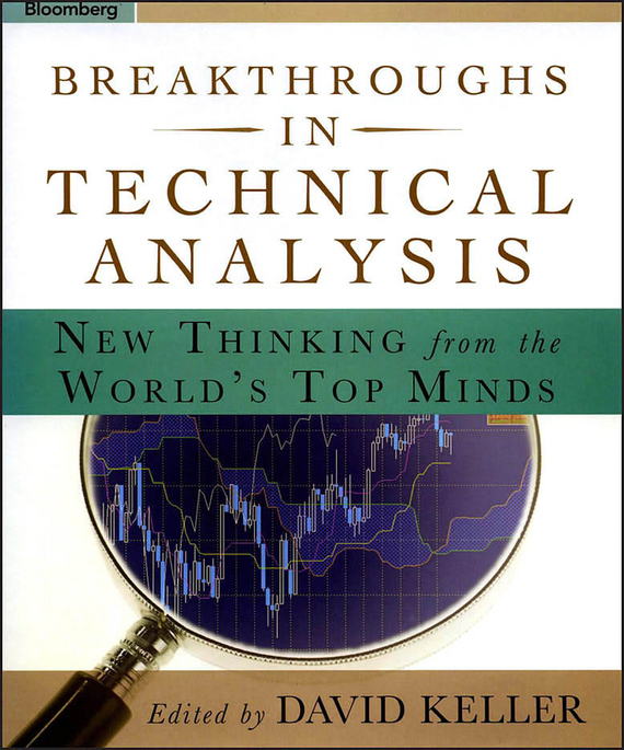 David Keller Breakthroughs in Technical Analysis. New Thinking From the World's Top Minds ISBN: 9780470883143 the markets never sleep