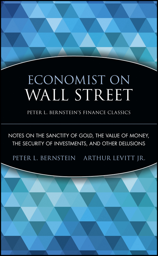 Arthur Levitt. Jr. Economist on Wall Street (Peter L. Bernstein's Finance Classics). Notes on the Sanctity of Gold, the Value of Money, the Security of Investments, and Other Delusions kitred5l350unv35668 value kit rediform sales book red5l350 and universal standard self stick notes unv35668