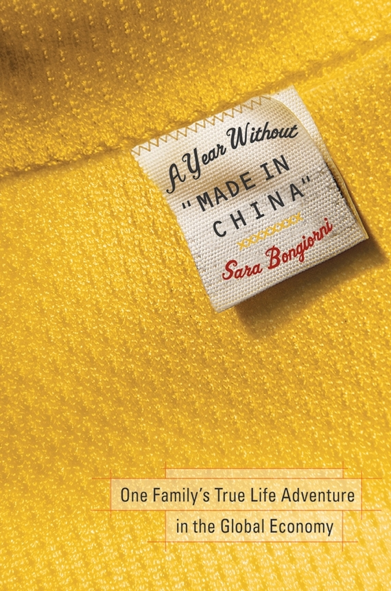 цена на Sara  Bongiorni A Year Without Made in China. One Family's True Life Adventure in the Global Economy