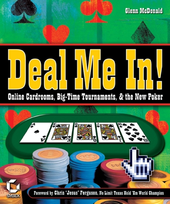 Deal Me In!. Online Cardrooms, Big Time Tournaments, and The New Poker