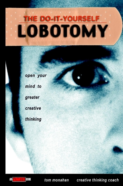 Tom  Monahan The Do-It-Yourself Lobotomy. Open Your Mind to Greater Creative Thinking rowan gibson the four lenses of innovation a power tool for creative thinking