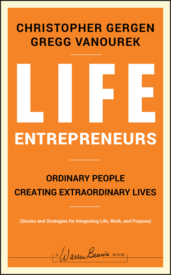 Christopher Gergen Life Entrepreneurs. Ordinary People Creating Extraordinary Lives