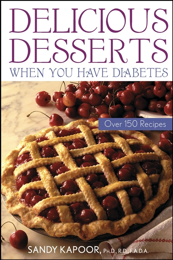 Sandy  Kapoor Delicious Desserts When You Have Diabetes. Over 150 Recipes culinary calculations