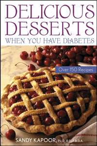 Sandy  Kapoor - Delicious Desserts When You Have Diabetes. Over 150 Recipes