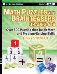 Terry  Stickels - Math Puzzles and Brainteasers, Grades 6-8. Over 300 Puzzles that Teach Math and Problem-Solving Skills