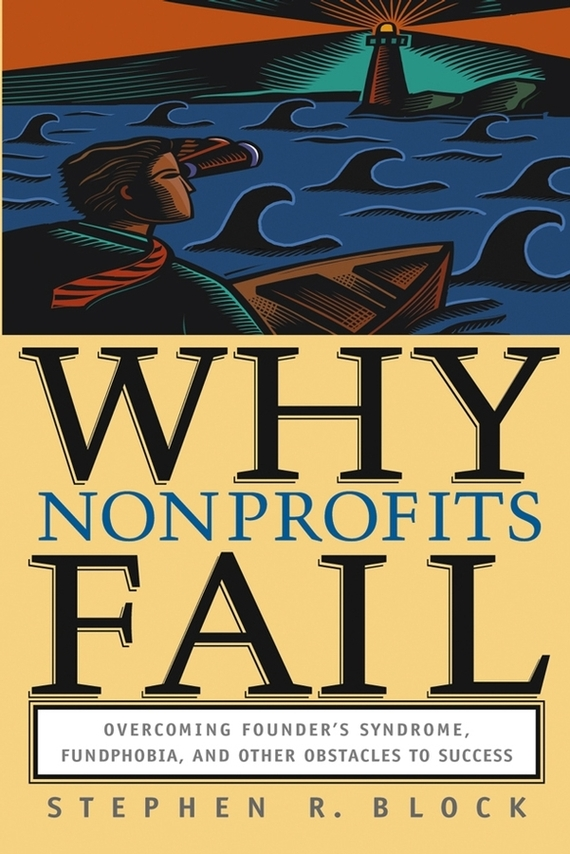 Stephen Block R. Why Nonprofits Fail. Overcoming Founder's Syndrome, Fundphobia and Other Obstacles to Success metabolic syndrome and alternative medicine