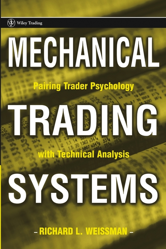 Richard Weissman L. Mechanical Trading Systems. Pairing Trader Psychology with Technical Analysis, цена и фото