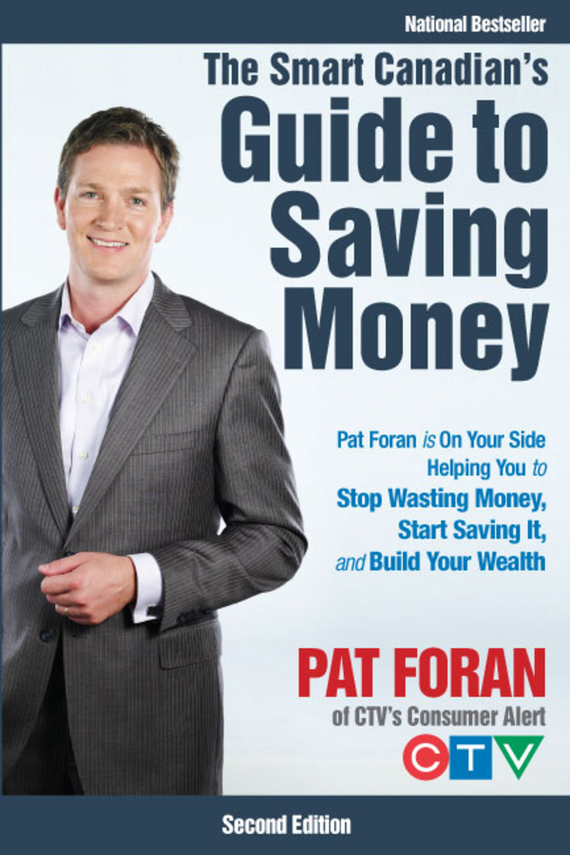 Pat Foran The Smart Canadian's Guide to Saving Money. Pat Foran is On Your Side, Helping You to Stop Wasting Money, Start Saving It, and Build Your Wealth ISBN: 9780470160022