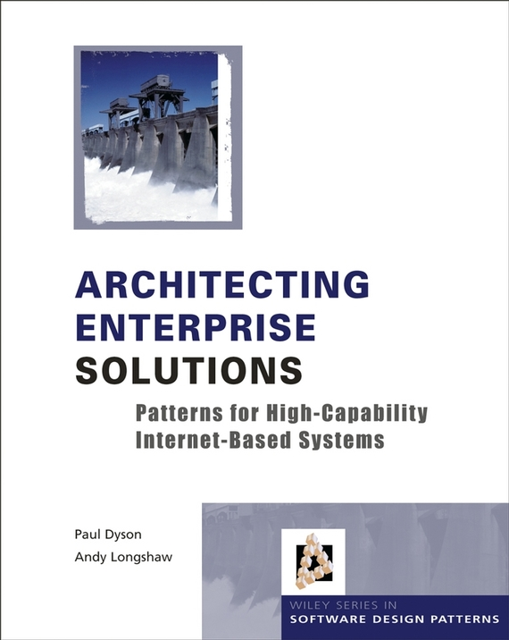 Paul Dyson Architecting Enterprise Solutions. Patterns for High-Capability Internet-based Systems an intranet based system for securities trading