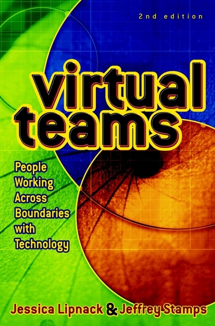Jessica  Lipnack Virtual Teams. People Working Across Boundaries with Technology connected world from automated work to virtual wars the future by those who are shaping it