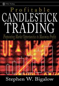 Stephen Bigalow W. - Profitable Candlestick Trading. Pinpointing Market Opportunities to Maximize Profits
