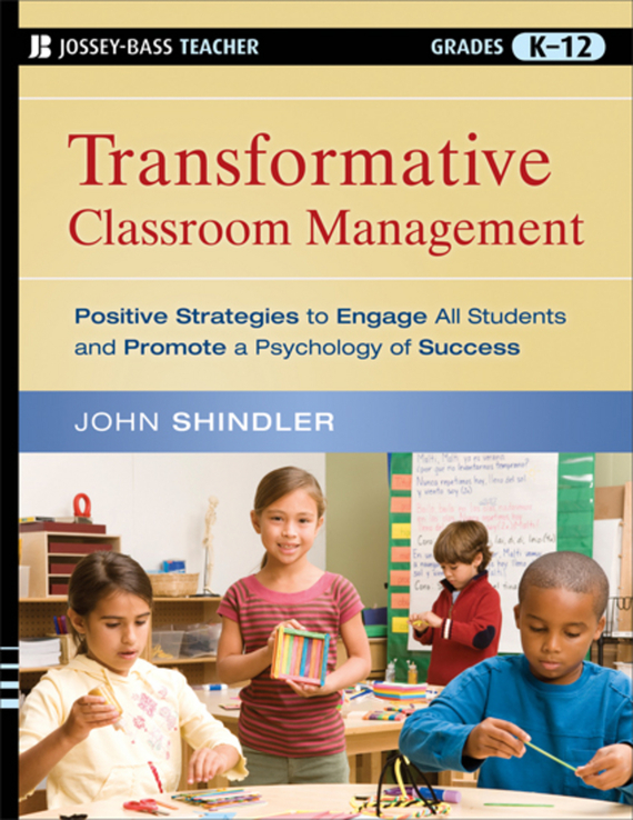 John Shindler Transformative Classroom Management. Positive Strategies to Engage All Students and Promote a Psychology of Success you said forever