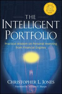 William Sharpe F. - The Intelligent Portfolio. Practical Wisdom on Personal Investing from Financial Engines