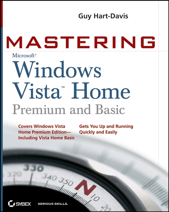 Guy  Hart-Davis Mastering Microsoft Windows Vista Home. Premium and Basic ноутбук hp zbook 17 g3 17 3 intel core i7 6820hq 2 7ггц 16гб 256гб ssd nvidia quadro m3000m 4096 мб windows 10 professional черный [y6j68ea]