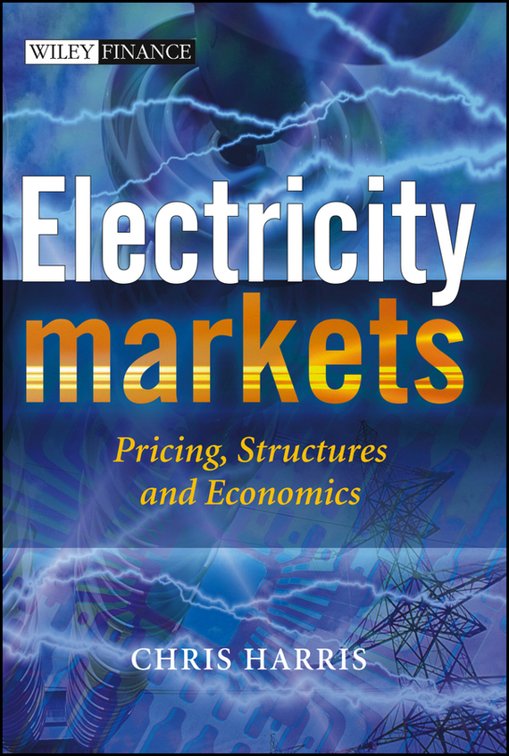 Chris  Harris Electricity Markets. Pricing, Structures and Economics chris johnson capacity create laser focus boundless energy and an unstoppable drive in any organization