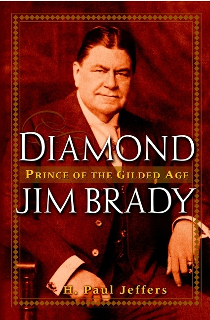 H. Paul Jeffers Diamond Jim Brady. Prince of the Gilded Age h paul jeffers diamond jim brady prince of the gilded age