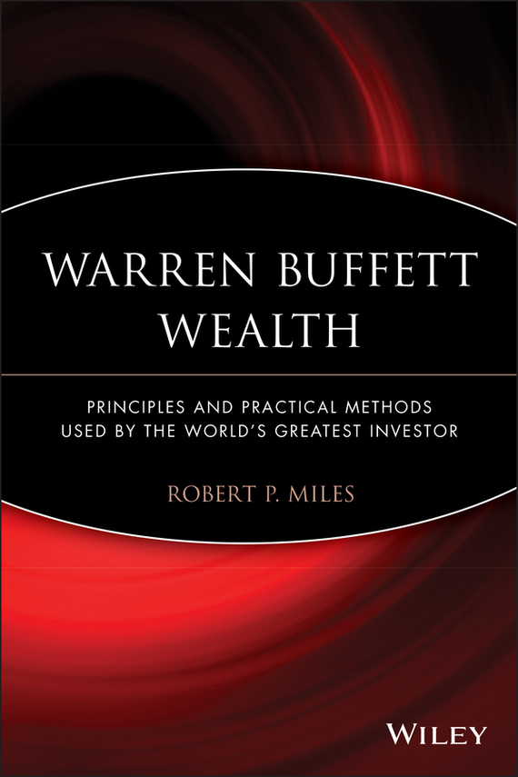 Robert Miles P. Warren Buffett Wealth. Principles and Practical Methods Used by the World's Greatest Investor warren e buffett lawrence a cunningham los ensayos de warren buffett