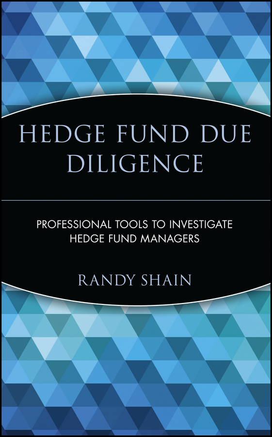 Randy Shain Hedge Fund Due Diligence. Professional Tools to Investigate Hedge Fund Managers jason scharfman a hedge fund compliance risks regulation and management