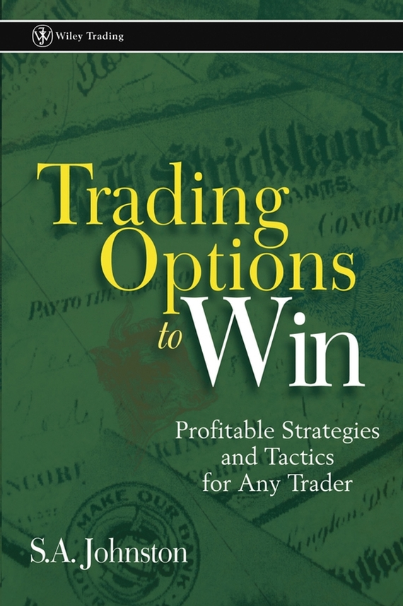 S. Johnston A. Trading Options to Win. Profitable Strategies and Tactics for Any Trader gathering of win centauriad 2