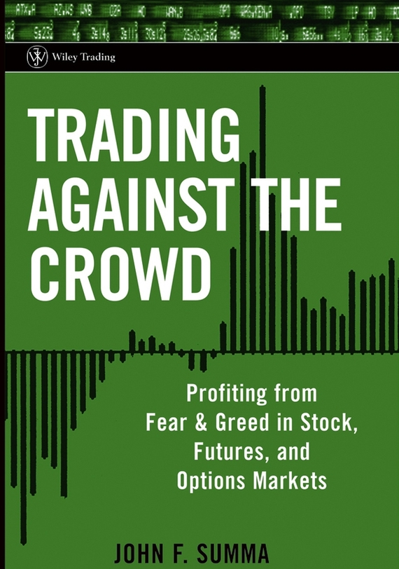 John Summa F. Trading Against the Crowd. Profiting from Fear and Greed in Stock, Futures and Options Markets jada гарри поттер фигурка harry год седьмой