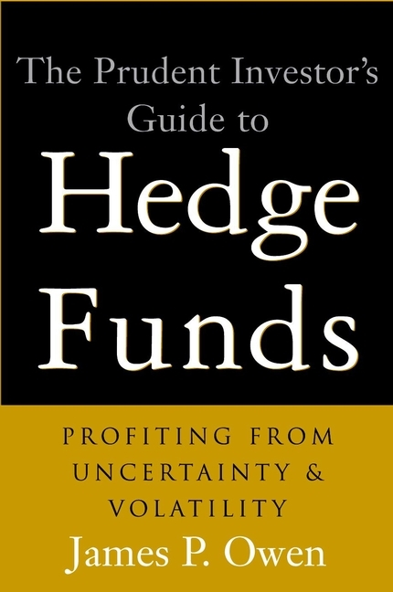 James Owen P. The Prudent Investor's Guide to Hedge Funds. Profiting from Uncertainty and Volatility john vincent konnayil profiting from hedge funds winning strategies for the little guy