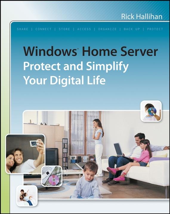 Rick  Hallihan Windows Home Server. Protect and Simplify your Digital Life backups