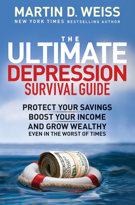 Martin D. Weiss The Ultimate Depression Survival Guide. Protect Your Savings, Boost Your Income, and Grow Wealthy Even in the Worst of Times rebecca branstetter the school psychologist s survival guide