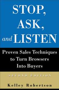 Kelley  Robertson - Stop, Ask, and Listen. Proven Sales Techniques to Turn Browsers Into Buyers