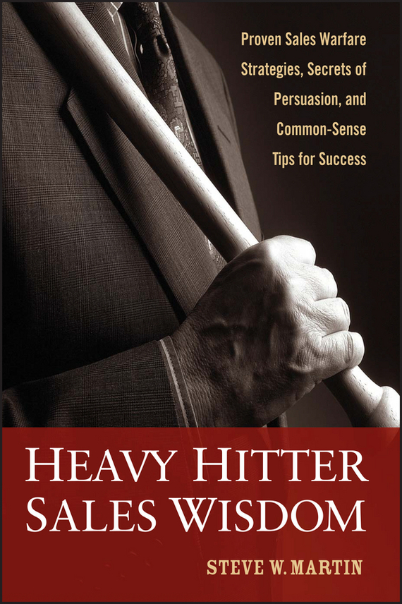 Steve Martin W. Heavy Hitter Sales Wisdom. Proven Sales Warfare Strategies, Secrets of Persuasion, and Common-Sense Tips for Success edgar iii wachenheim common stocks and common sense the strategies analyses decisions and emotions of a particularly successful value investor