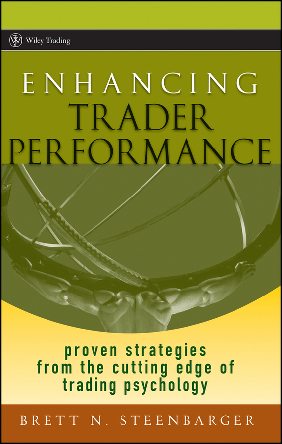 Brett Steenbarger N. Enhancing Trader Performance. Proven Strategies From the Cutting Edge of Trading Psychology, цена и фото