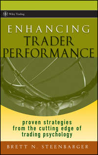 Brett Steenbarger N. - Enhancing Trader Performance. Proven Strategies From the Cutting Edge of Trading Psychology